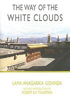 The Way of the White Clouds: a Buddhist pilgrim in Tibet