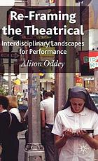 Re-framing the theatrical : interdisciplinary landscapes for performance