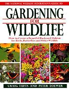 The National Wildlife Federation's guide to gardening for wildlife : how to create a beautiful backyard habitat for birds, butterflies, and other wildlife