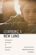 Learning a new land : immigrant students in American society