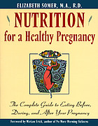 Nutrition for a healthy pregnancy : the complete guide to eating before, during, and after your pregnancy