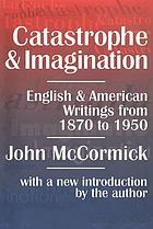Catastrophe and imagination; an interpretation of the recent English and American novel