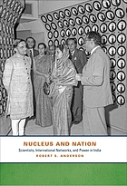 Nucleus and nation : scientists, international networks, and power in India