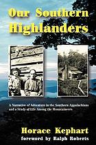 Our southern highlanders : a narrative of adventure in the southern Appalachians and a study of life among the mountaineers