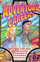 Adventure careers : your guide to exciting jobs, uncommon occupations, and extraordinary experiences