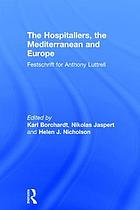 The Hospitallers, the Mediterranean and Europe : festschrift for Anthony Luttrell