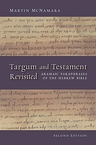 Targum and Testament revisited : Aramaic paraphrases of the Hebrew Bible : a light on the New Testament