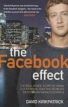 The Facebook effect : the real inside story of Mark Zuckerberg and the world's fastest growing company
