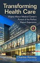 Transforming health care : Virginia Mason Medical Center's pursuit of the perfect patient experience