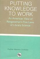 Putting knowledge to work; an American view of Ranganathan's Five laws of library science