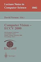 Computer vision, ECCV 2000 : 6th European Conference on Computer Vision, Dublin, Ireland, June 26-July 1, 2000 : proceedings