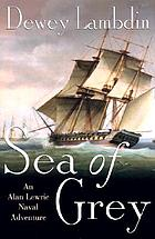 Sea of grey : an Alan Lewrie naval adventure