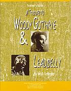 A tribute to Woody Guthrie & Leadbelly : student text