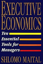 Executive economics : ten essential tools for managers