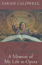 Challenges : a memoir of my life in opera