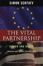 The vital partnership : power and order : America and Europe beyond Iraq