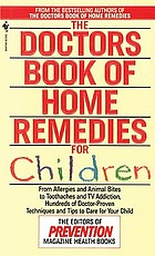 The Doctors book of home remedies for children : from allergies and animal bites to toothache and TV addiction : hundreds of doctor-proven techniques and tips to care for your kid