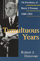 Tumultuous years : the presidency of Harry S. Truman, 1949-1953