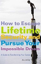 How to escape lifetime security and pursue your impossible dream : a guide to changing your career