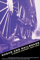 Sugar & railroads a Cuban history, 1837-1959