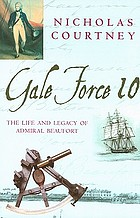 Gale force 10 : the life and legacy of Admiral Beaufort, 1774-1857