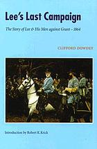 Lee's last campaign : the story of Lee and his men against Grant--1864