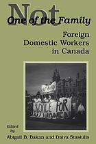 Not one of the family : foreign domestic workers in Canada