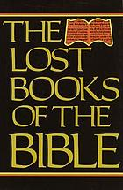 The lost books of the Bible : being all the Gospels, Epistles, and other pieces now extant attributed in the first four centuries to Jesus Christ, His Apostles and their companions, not included by its compilers, in the Authorized New Testament, and the recently discovered Syriac mss. of Pilate's letters to Tiberius, etc.