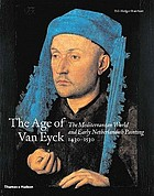 Age of Van Eyck : the Mediterranean world and early Netherlandish painting, 1430-1530