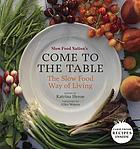 Slow Food Nation's Come to the table : the slow food way of living