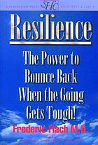 Resilience : how to bounce back when the going gets tough!