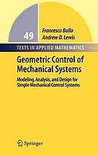 Geometric control of mechanical systems : modeling, analysis, and design for simple mechanical control systems