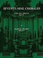 Seventy-nine chorales, for the organ : op. 28 : preparatory to the study of the Bach chorale-preludes and based on the melodies of old chorales used by J.S. Bach