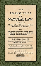 The principles of natural law : in which the true systems of morality and civil government are established ; and the different sentiments of Grotius, Hobbes, Puffendorf, Barbeyrac, Locke, Clark, and Hutchinson, occasionally considered