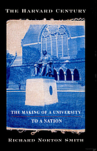 The Harvard century : the making of a university to a nation