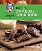 The NFL gameday cookbook : 150 recipes to feed the hungriest fan from preseason to the Super Bowl