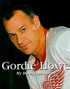 Gordie Howe : my hockey memories