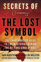Secrets of the Lost Symbol : the unauthorized guide to the mysteries behind the Da Vinci Code sequel