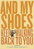 And my shoes keep walking back to you : a novel
