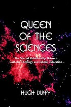 Queen of the sciences : the special relationship between Catholic theology and liberal education