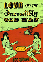 Love and the incredibly old man : a novel