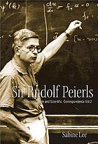 Sir Rudolf Peierls selected private and scientific correspondenceSir Rudolf Peierls, 2 Selected Private and Scientific Correspondence