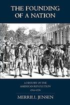 The founding of a nation; a history of the American Revolution, 1763-1776