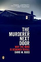 The murderer next door : why the mind is designed to kill