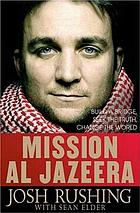 Mission Al Jazeera : build a bridge, seek the truth, change the world