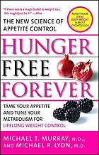 Hunger free forever : the new science of appetite control