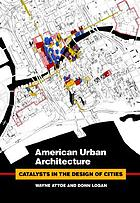 American urban architecture : catalysts in the design of cities