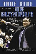 True blue a tribute to Mike Krzyzewski's career at Duke