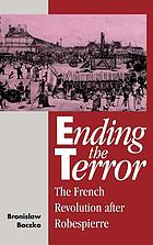 Ending the terror : the French Revolution after Robespierre