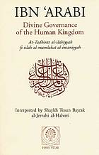 Divine governance of the human kingdom = At-Tadbirat al-ilahiyyah fi islah al-mamlakat al-insaniyyah ; What the seeker needs = Kitab kunh ma la budda minhu lil-murid ; The one alone = Kitab al-ahadiyyah